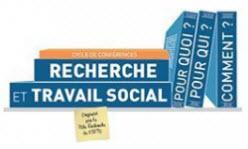 CYCLE DE CONFERENCES « RECHERCHE ET TRAVAIL SOCIAL : POUR QUOI ? POUR QUI ? COMMENT ? »